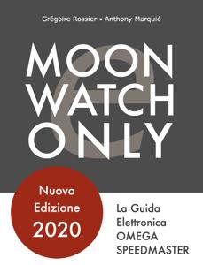 Moonwatch Only - La Guida Elettronica Speedmaster Copertina del libro