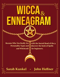 Wicca Enneagram Become Who You Really Are With The Sacred Road Of The 9 Personality Types And Discover The Book Of Spells And Witchcraft For Beginners
