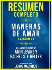 Resumen Completo: Maneras De Amar (Attached) - Basado En El Libro De Amir Levine y Rachel S. F. Heller