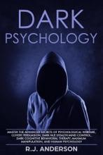 Dark Psychology: Master the Advanced Secrets of Psychological Warfare, Covert Persuasion, Dark NLP, Stealth Mind Control, Dark Cognitive Behavioral Therapy, Maximum Manipulation, and Human Psychology