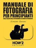 MANUALE DI FOTOGRAFIA PER PRINCIPIANTI: Dalla Scelta della Fotocamera ai Generi Fotografici Book Cover