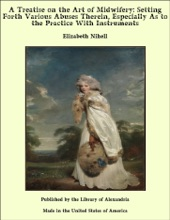 A Treatise On The Art Of Midwifery: Setting Forth Various Abuses Therein, Especially As To The Practice With Instruments