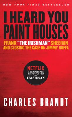 Charles Brandt - I Heard You Paint Houses book