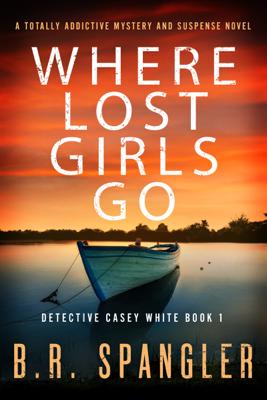 B.R. Spangler - Where Lost Girls Go book
