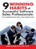 9 Winning Habits Of Successful Software Sales Professionals: How To Strategically Close Sales Deals In A Fierce Competitive Market