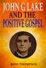 John G Lake and the Positive Gospel