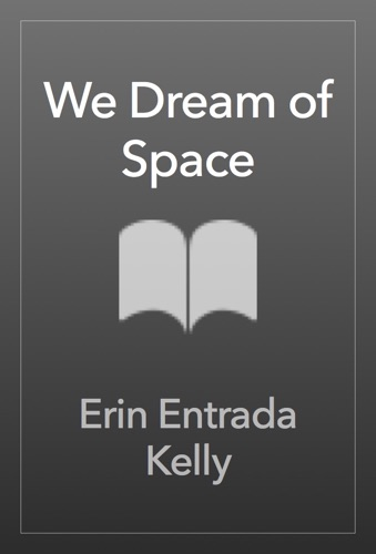 Erin Entrada Kelly - We Dream of Space