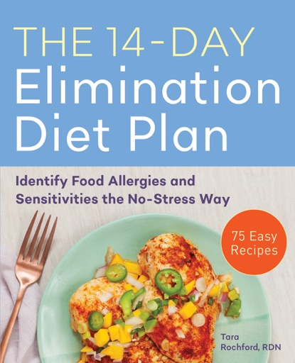 The 14-Day Elimination Diet Plan: Identify Food Allergies and Sensitivities the No-Stress Way - Tara Rochford, RDN