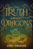 April Swanson - The Truth About Dragons  artwork