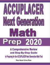 ACCUPLACER Next Generation Math Prep 2020: A Comprehensive Review and Step-By-Step Guide to Preparing for the ACCUPLACER Next Generation Math Test