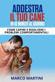 Addestra il tuo cane in 10 minuti al giorno: Come capire e risolvere i problemi comportamentali Book Cover