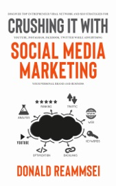 Crush It With Social Media Marketing Discover Top Entrepreneur Viral Network And Seo Strategies For Youtube Instagram Facebook Twitter While Advertising Your Personal Brand And Business