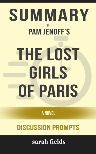 Sarah Fields - Summary of The Lost Girls of Paris: A Novel by Pam Jenoff (Discussion Prompts)