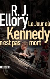 Le Jour où Kennedy n'est pas mort Par Le Jour où Kennedy n'est pas mort