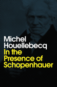 In the Presence of Schopenhauer