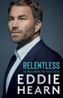 Eddie Hearn - Relentless: 12 Rounds to Success artwork