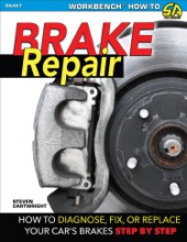 Brake Repair: How to Diagnose, Fix, or Replace Your Car's Brakes Step-By-Step
