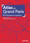 Atlas du Grand Paris. Une métropole en mutation