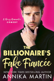 The Billionaire's Fake Fiancée: an enemies-to-lovers romantic comedy