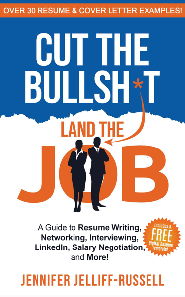 Cut the Bullsh*t Land the Job: A Guide to Resume Writing, Networking, Interviewing, LinkedIn, Salary Negotiation, and More!