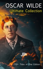 OSCAR WILDE Ultimate Collection: 250+ Titles In One Edition