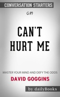 Can't Hurt Me: Master Your Mind and Defy the Odds by David Goggins: Conversation Starters