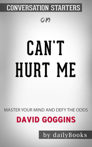Daily Books - Can't Hurt Me: Master Your Mind and Defy the Odds by David Goggins: Conversation Starters