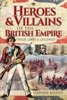 Heroes And Villains Of The British Empire