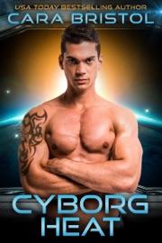 Cyborg Heat - Cara Bristol by  Cara Bristol PDF Download