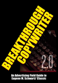 Breakthrough Copywriter 2.0: An Advertising Field Guide to  Eugene M. Schwartz' Classic