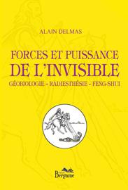 Forces et puissance de l'invisible Géobiologie – Radiesthésie – Feng-shui