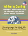 Winter Is Coming Ensuring US Special Forces USSF Are Prepared To Fight And Win In A Cold Weather Environment - Mountaineering And High Altitude Skills Focus On Russia China And North Korea