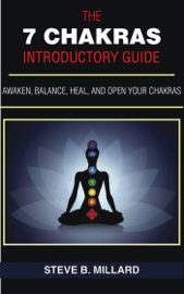 The 7 Chakras Introductory Guide:  Awaken, Balance, Heal and Open Your Chakras