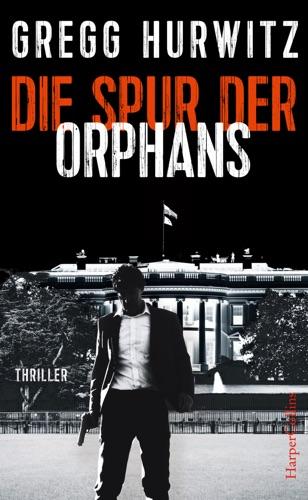 Gregg Hurwitz - Die Spur der Orphans