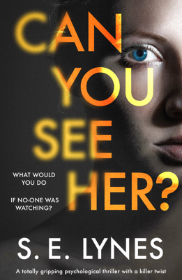 S.E. Lynes - Can You See Her? book