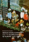 Iberian World Empires And The Globalization Of Europe 14151668