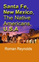 Santa Fe, New Mexico, The Native Americans, U.S.A: The History And Culture, The Pueblos, Touristic Information And Guide