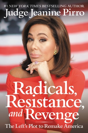 Radicals, Resistance, and Revenge - Jeanine Pirro