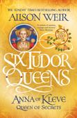 Six Tudor Queens: Anna of Kleve, Queen of Secrets Book Cover