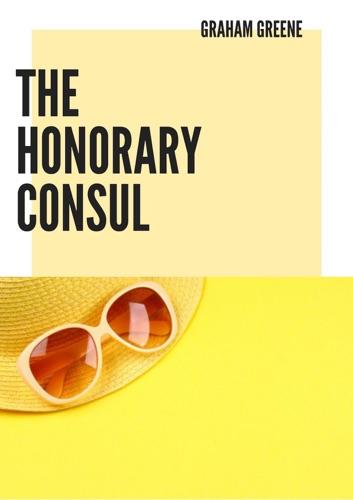 Graham Greene - The Honorary Consul