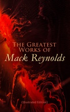 The Greatest Works Of Mack Reynolds (Illustrated Edition)