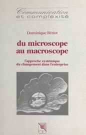 Du microscope au macroscope : l'approche systémique du changement dans l'entreprise