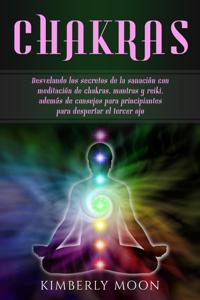 Chakras: Desvelando los secretos de la sanación con meditación de chakras, mantras y reiki, además de consejos para principiantes para despertar el tercer ojo Copertina del libro