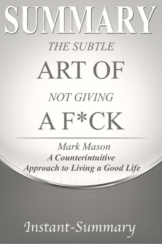 Instant-Summary - The Subtle Art of Not Giving a F*ck