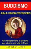 Guida Al Buddismo Per Principianti: Gli Insegnamenti Di Buddha Per Vivere Una Vita Di Pace Book Cover