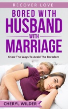 Bored with Husband with Marriage : Know the ways to Avoid the Boredom
