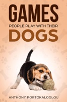 Games People Play With Their Dogs: Discover Fun Games to Play With Your Pet