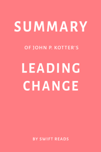 Summary of John P. Kotter's Leading Change by Swift Reads Book Cover