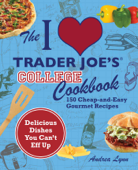 The I Love Trader Joe's College Cookbook