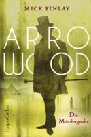 Mick Finlay - Arrowood - Die Mördergrube artwork